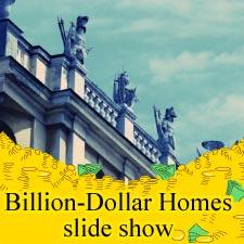 Billion Dollar Homes