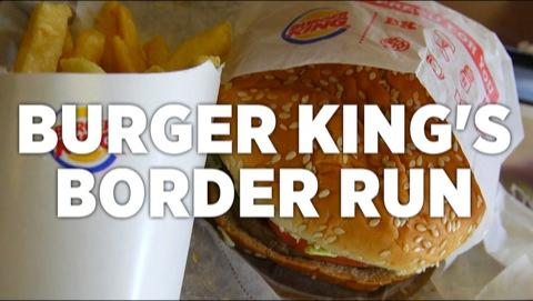 Burger King's Border Run