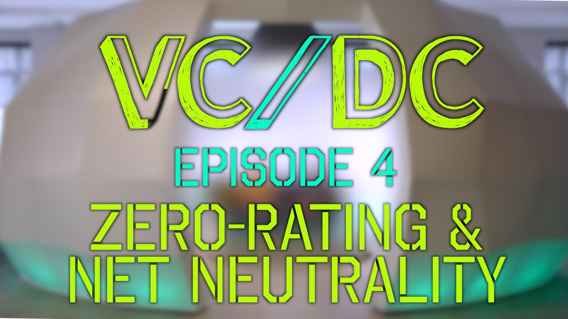 VC/DC Episode 4: The U.N., Zero-rating and Net Neutrality