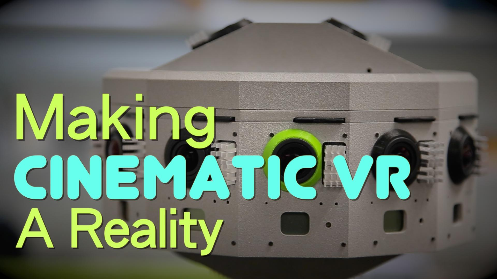 Making Cinematic VR A Reality