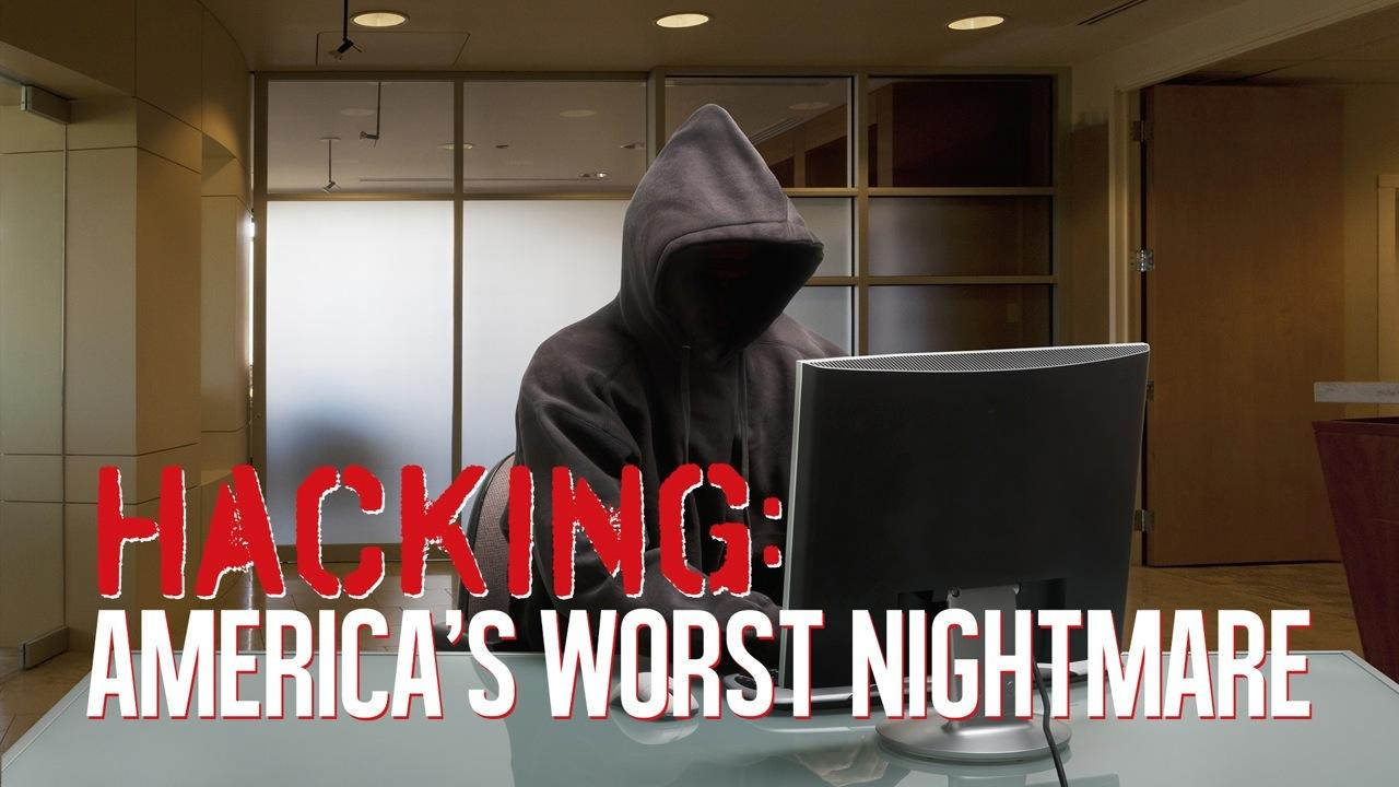 Hacking: America's Worst Nightmare