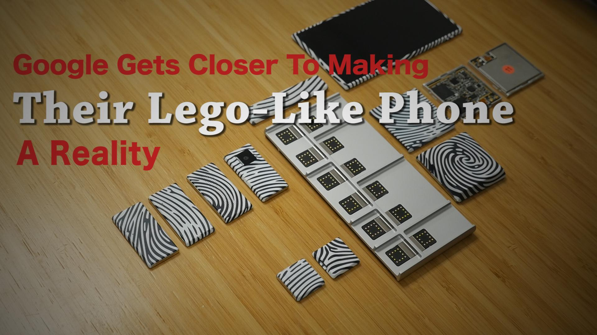 Google Gets Closer To Making Their Lego-Like Phone A Reality