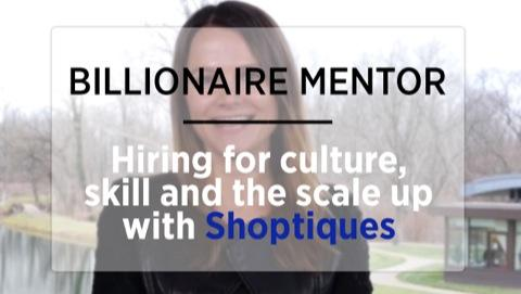 Billionaire Mentor Part 1: Hiring For Culture, Skill And The Scale Up