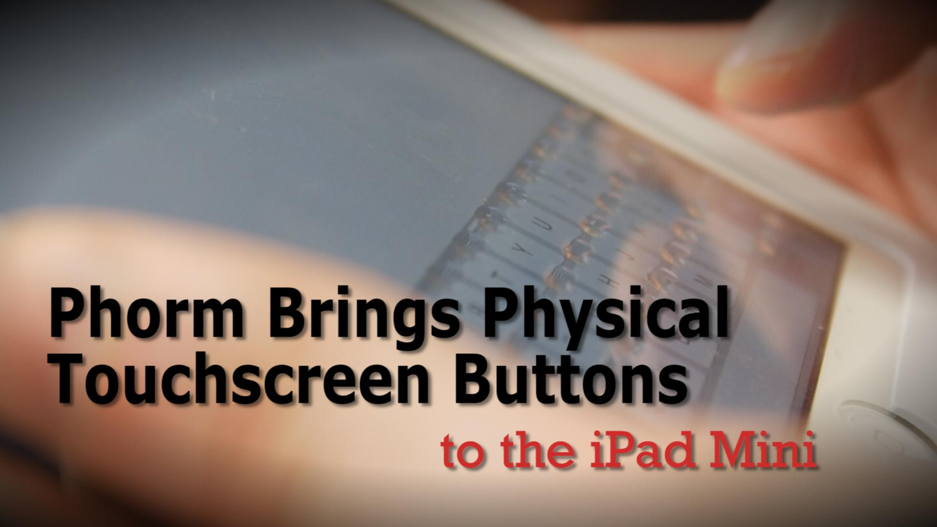 Phorm Brings Physical Touchscreen Buttons To The iPad Mini