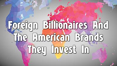 Foreign Billionaires And The American Brands They Invest In