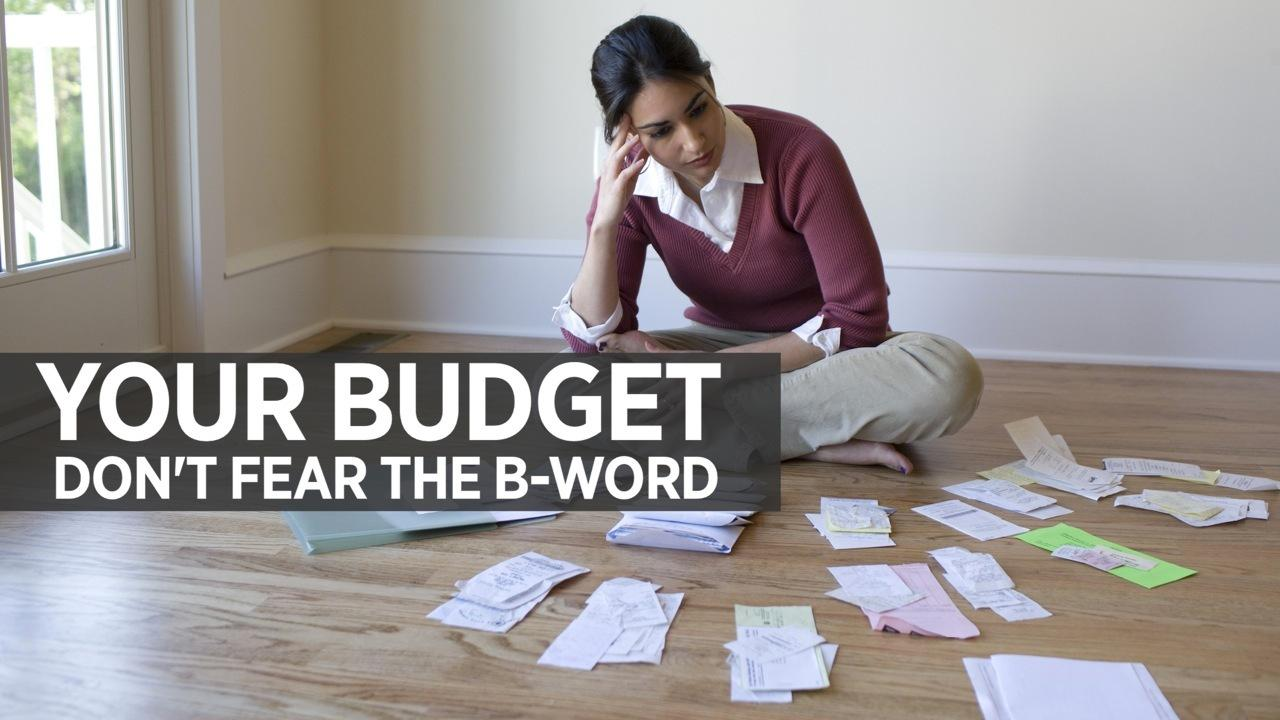 Your Budget: Don't Fear The B-Word