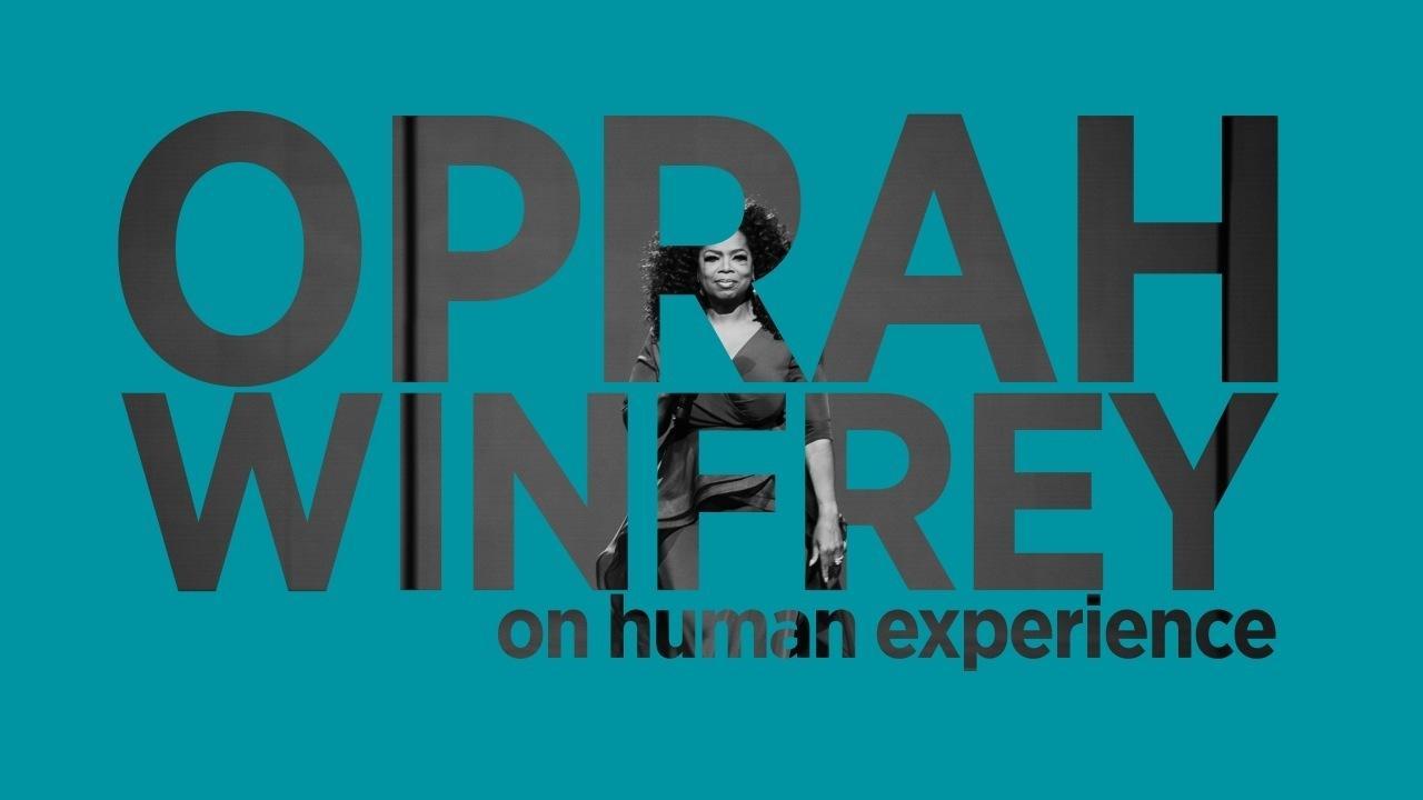 Oprah Winfrey On The Human Experience