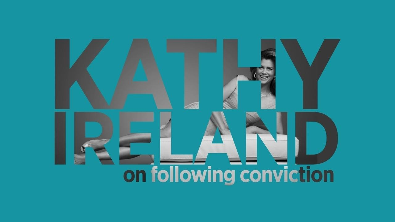 Kathy Ireland On Following Your Conviction