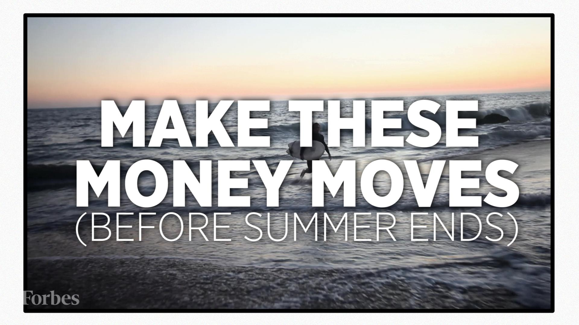 Money Moves To Make Before Summer Ends