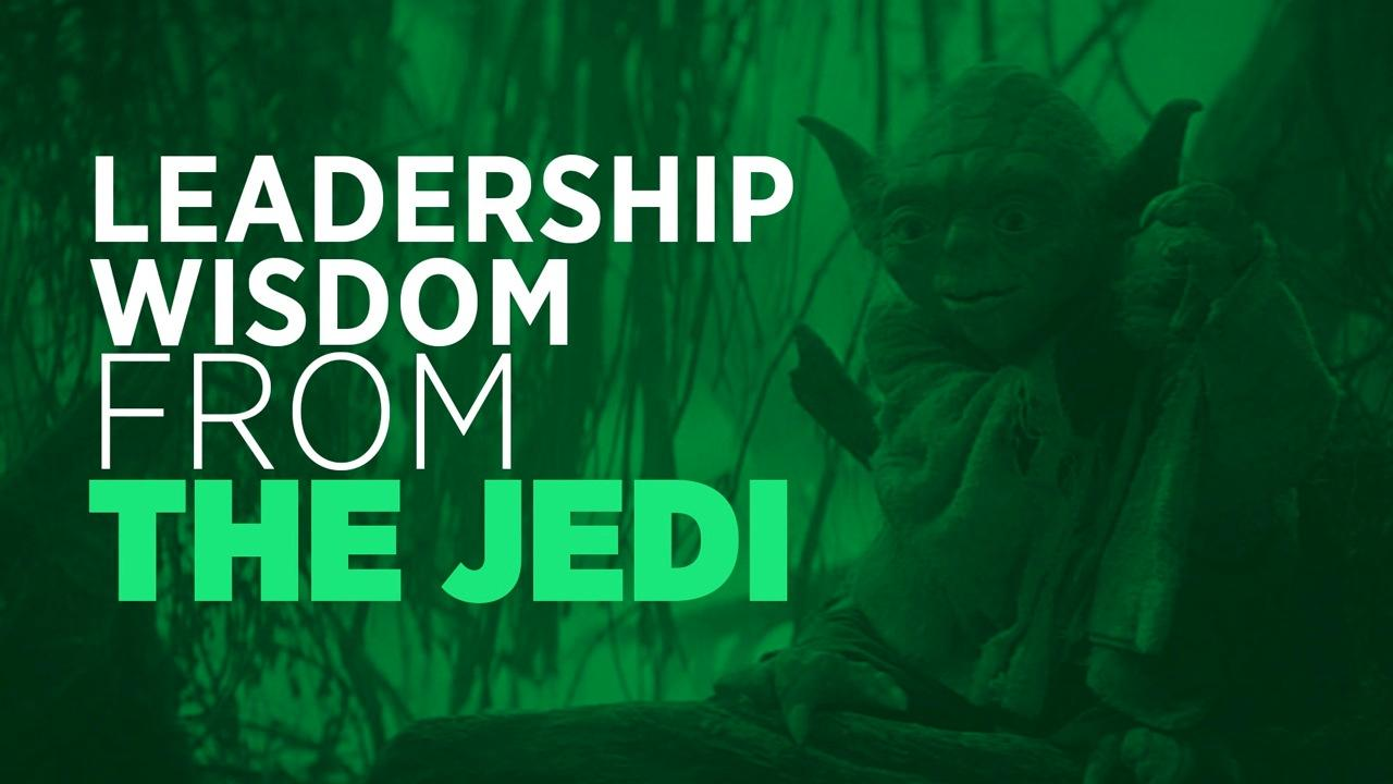 Leadership Wisdom From The Jedi