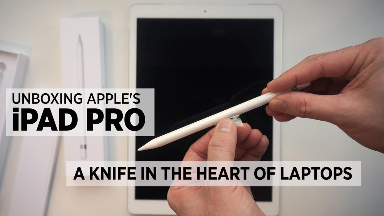 Unboxing Apple's iPad Pro: A Knife In The Heart Of Laptops