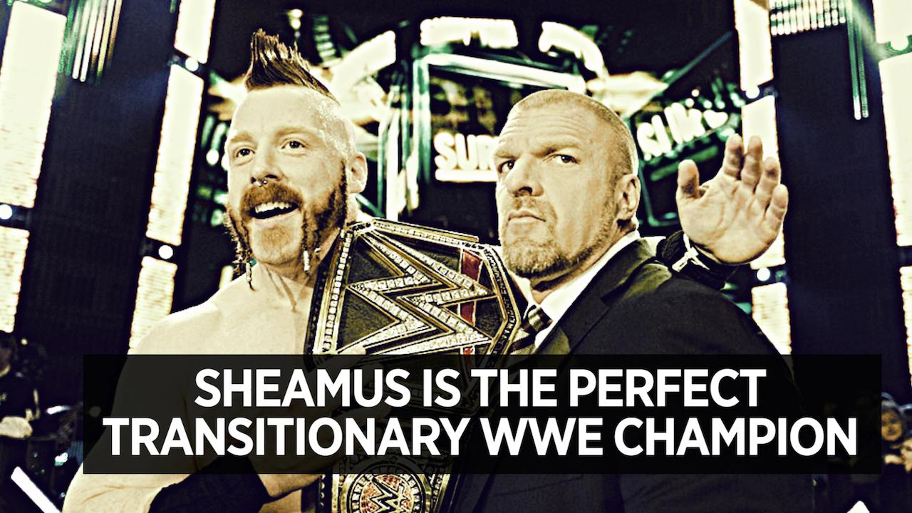 Sheamus Is The Pefect Transitionary WWE Champion For Roman Reigns To Defeat