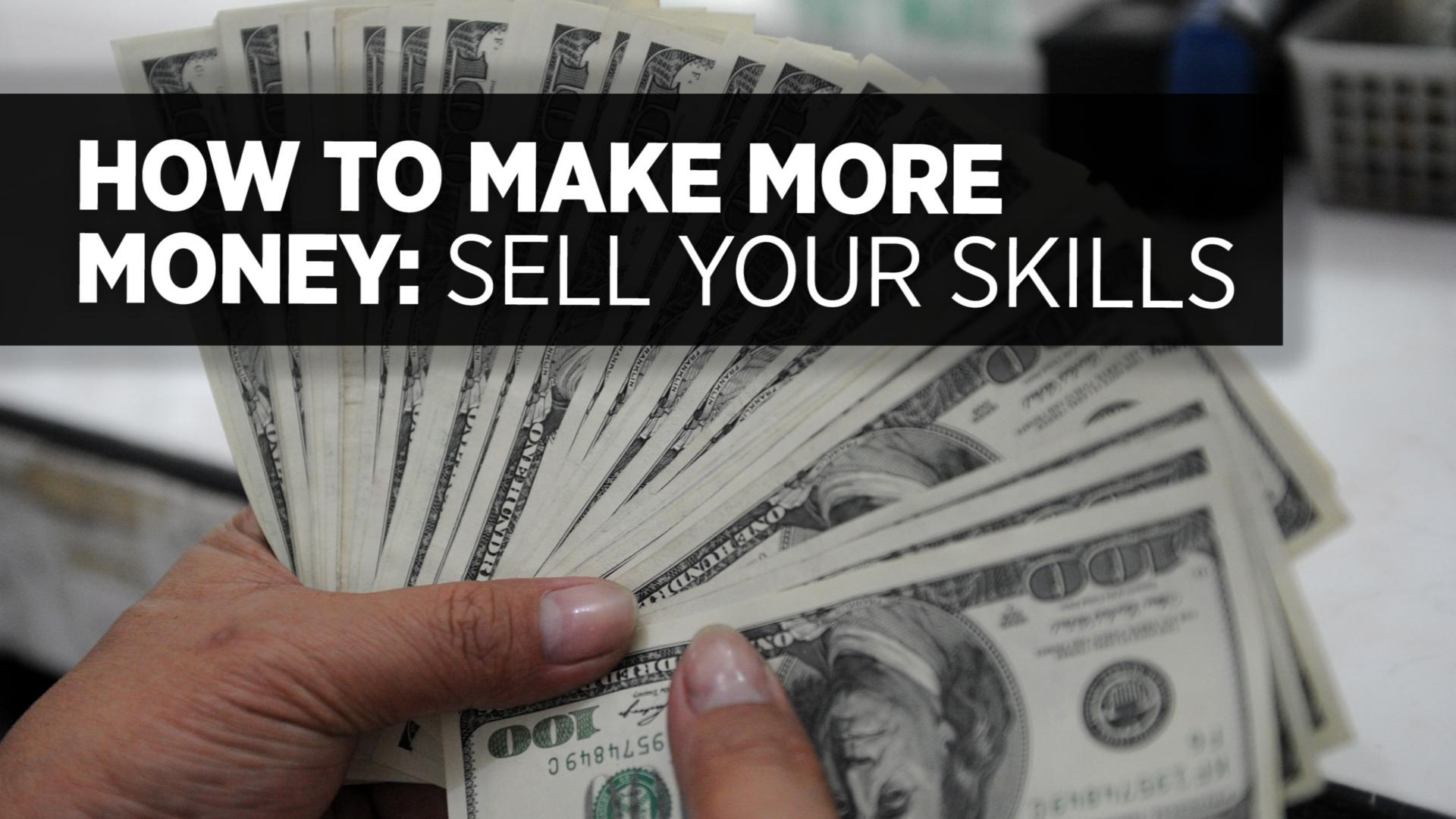 How To Make More Money: Sell Your Skills