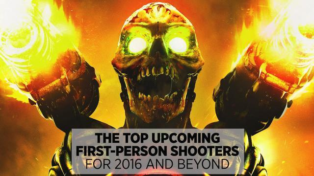The Top Upcoming First-Person Shooters Of 2016 And Beyond