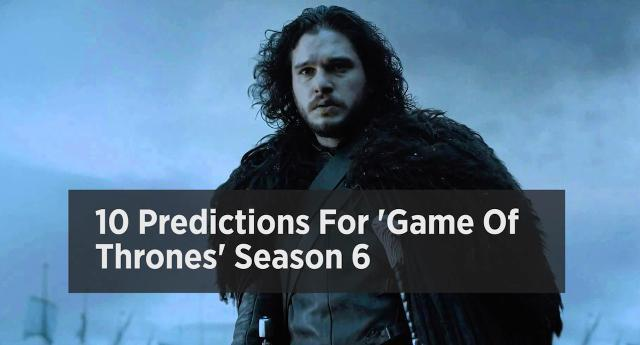 10 Predictions For 'Game Of Thrones' Season 6
