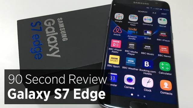 90 Second Review Of The Galaxy S7 Edge