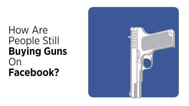 Facebook Banned Gun Sales: How Are They Still Happening?