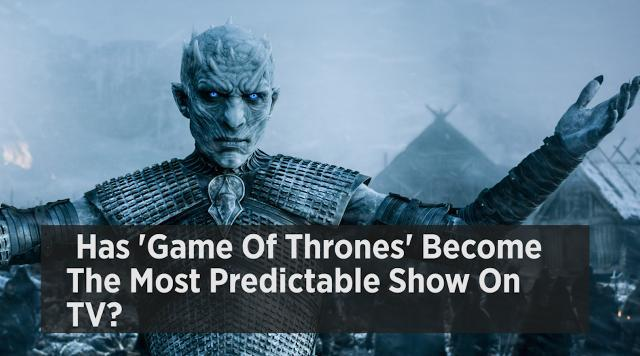 Has 'Game Of Thrones' Become The Most Predictable Show On TV?