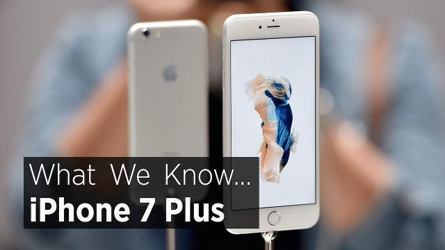 What We Know About The Apple iPhone 7 Plus
