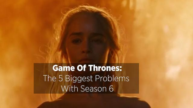Game Of Thrones: The 5 Biggest Problems With Season 6