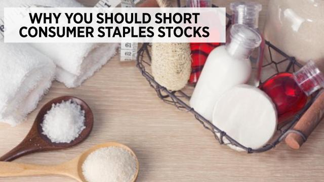 Why You Should Short Consumer Staples Stocks