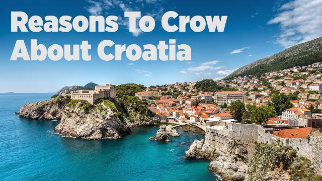 Reasons To Crow About Croatia