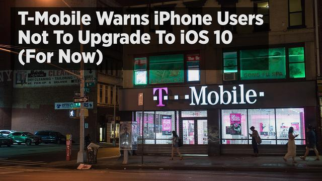 T-Mobile Warns iPhone Users Not To Upgrade To iOS 10 (For Now)