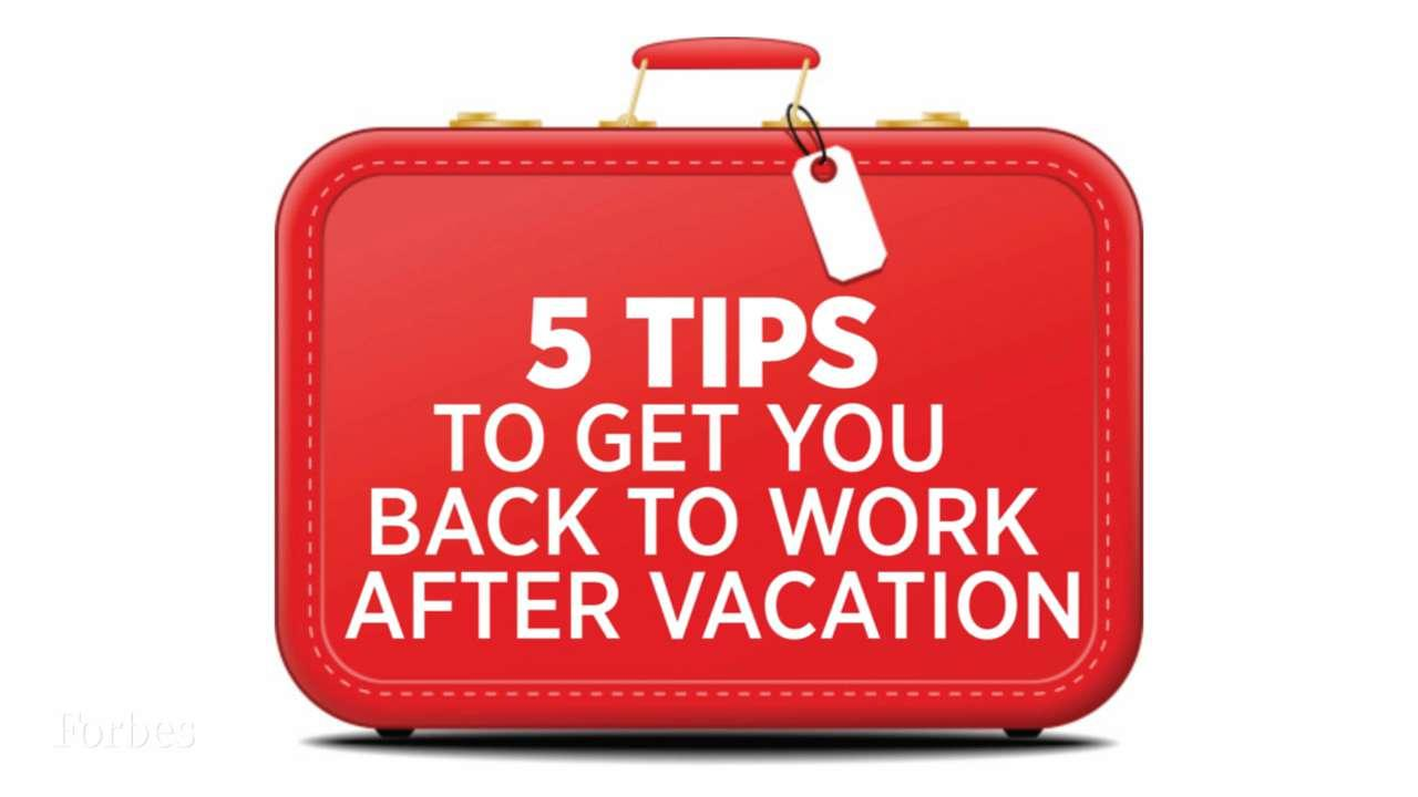 5 Tips To Get You Back To Work After Vacation