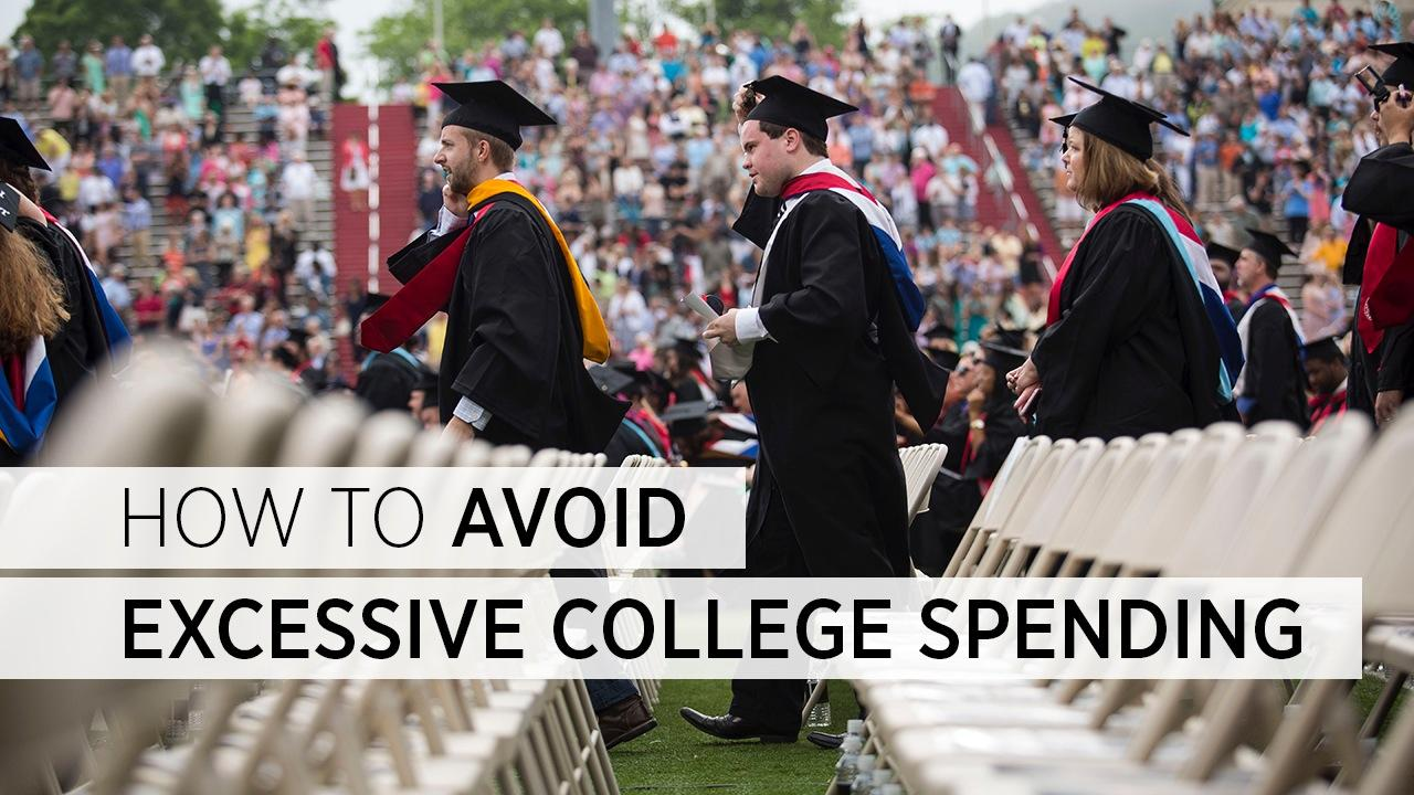 how to choose your college how to avoid excessive college spending