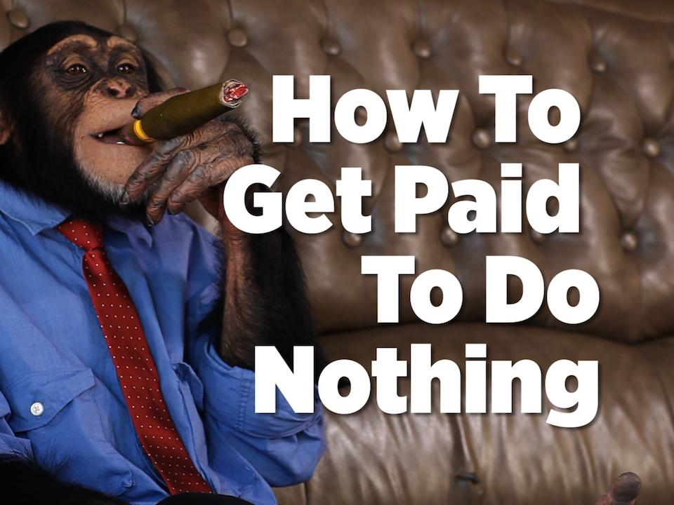 how to get paid to do nothing